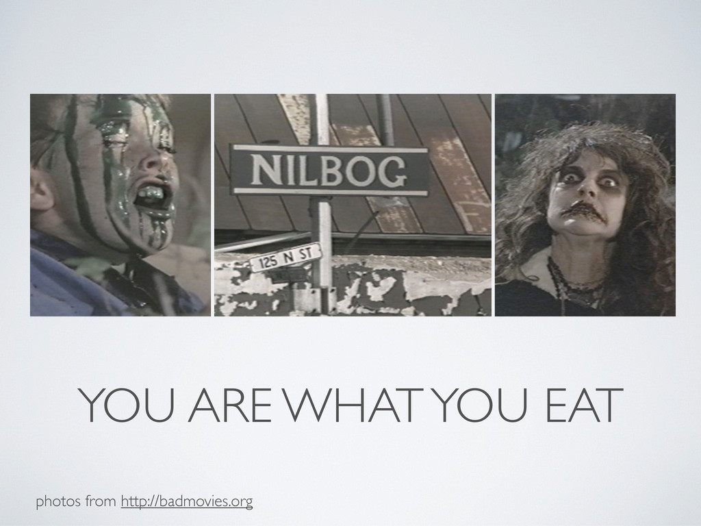 YOU ARE WHAT YOU EAT photos from http://badmovi...