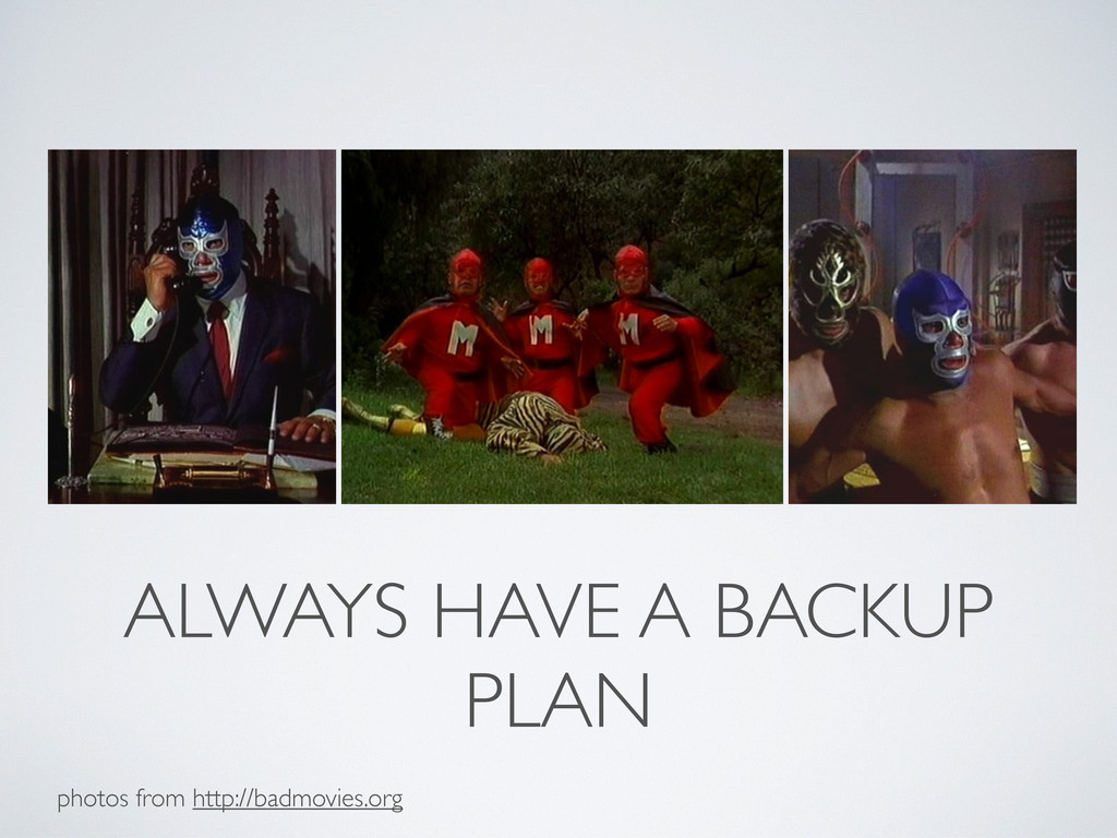 ALWAYS HAVE A BACKUP PLAN photos from http://ba...
