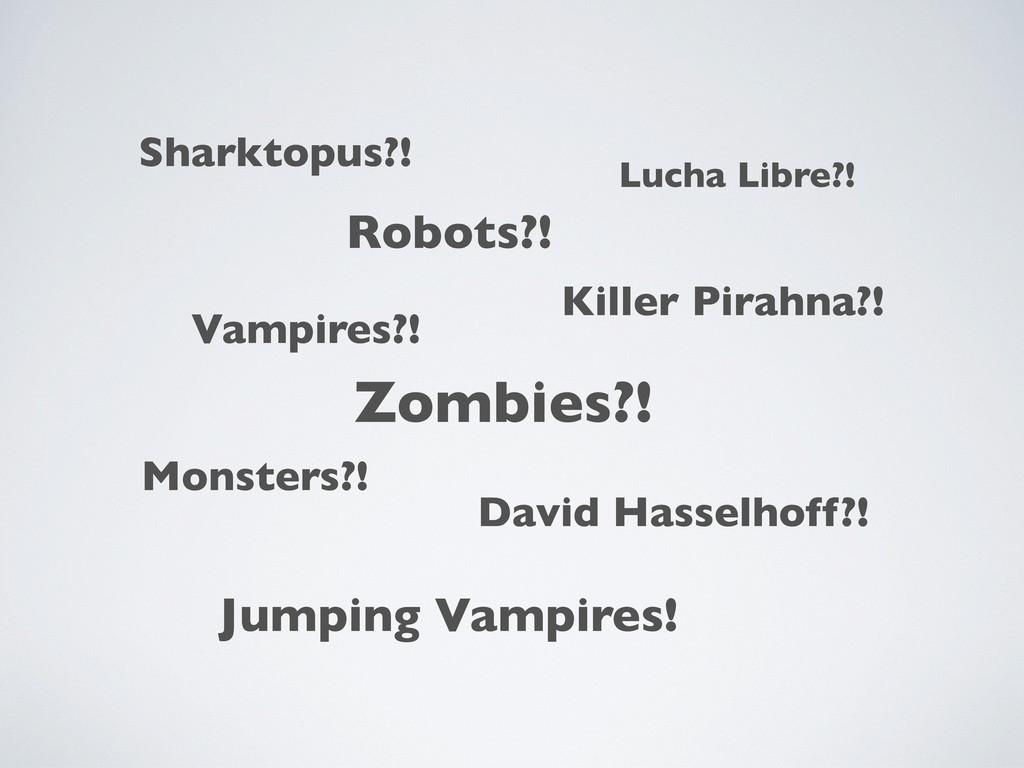 Zombies?! Vampires?! Robots?! Monsters?! Jumpin...