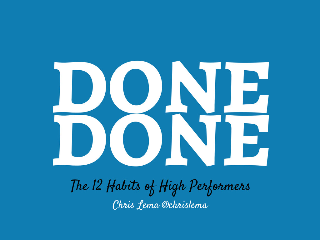 DONE DONE The 12 Habits of High Performers Chri...