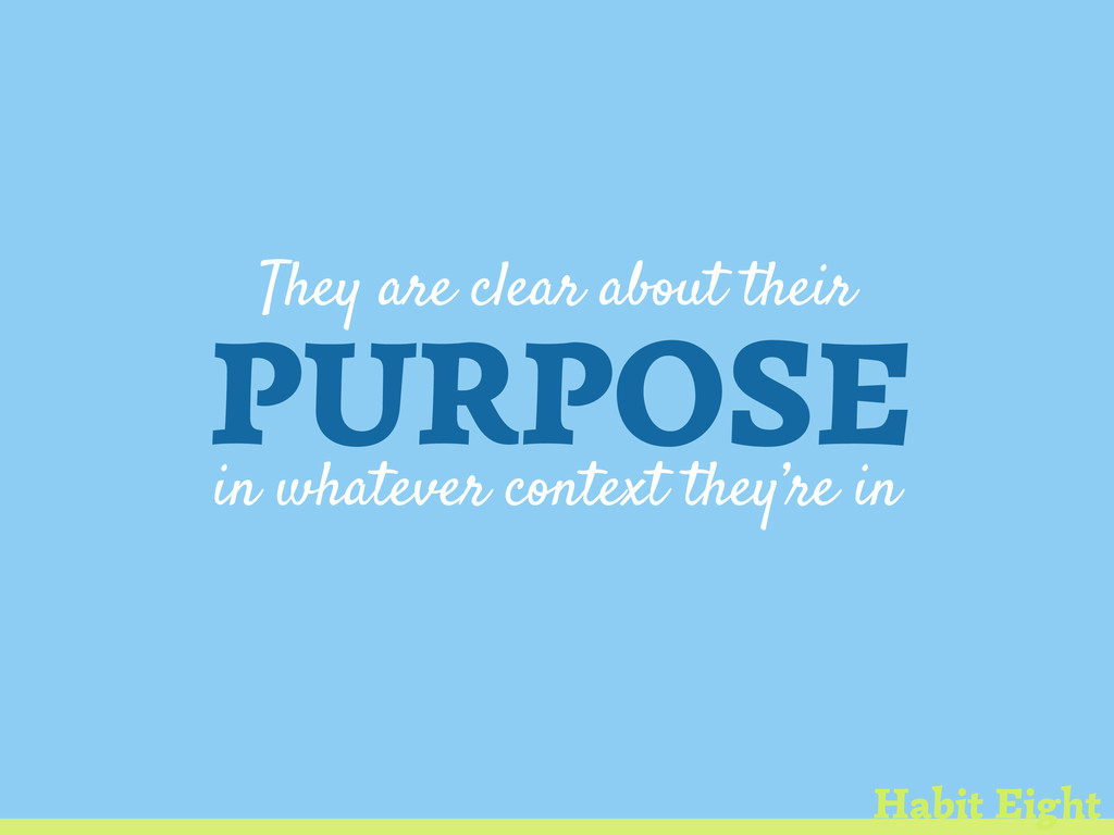 They are clear about their PURPOSE in whatever ...