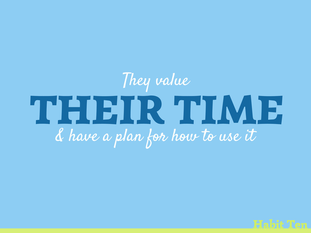 They value THEIR TIME & have a plan for how to ...