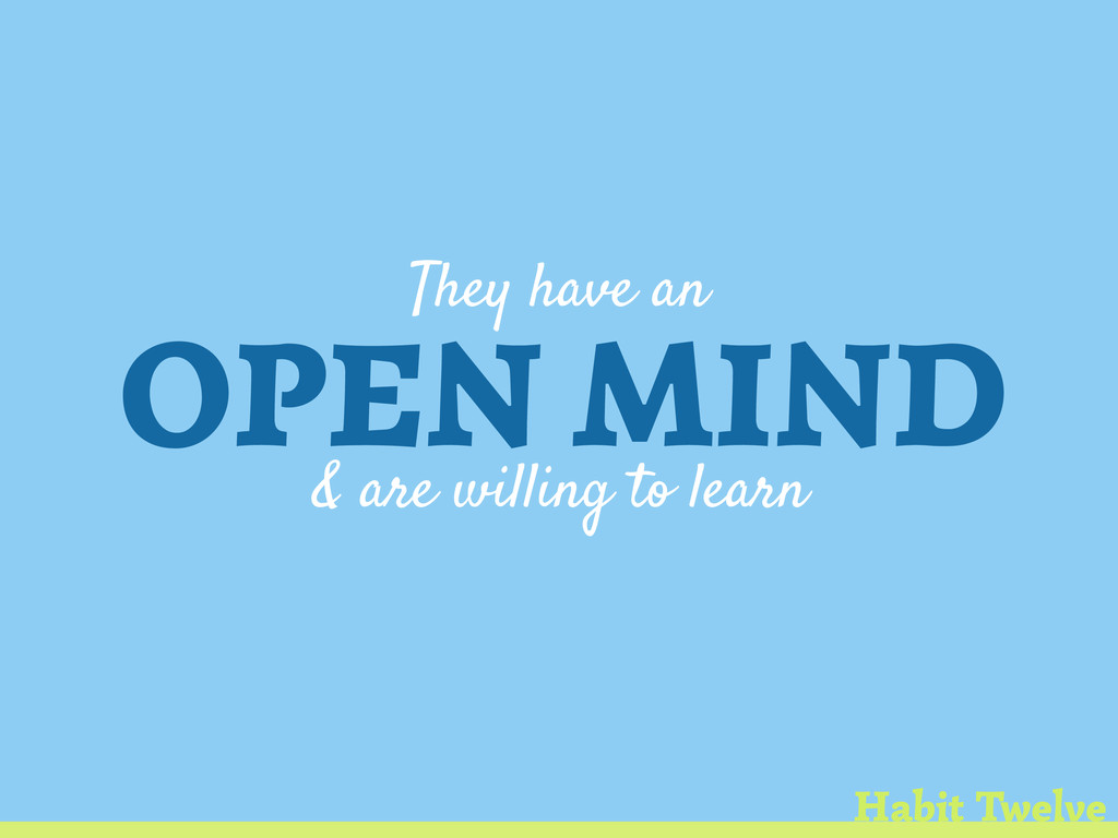 They have an OPEN MIND & are willing to learn H...