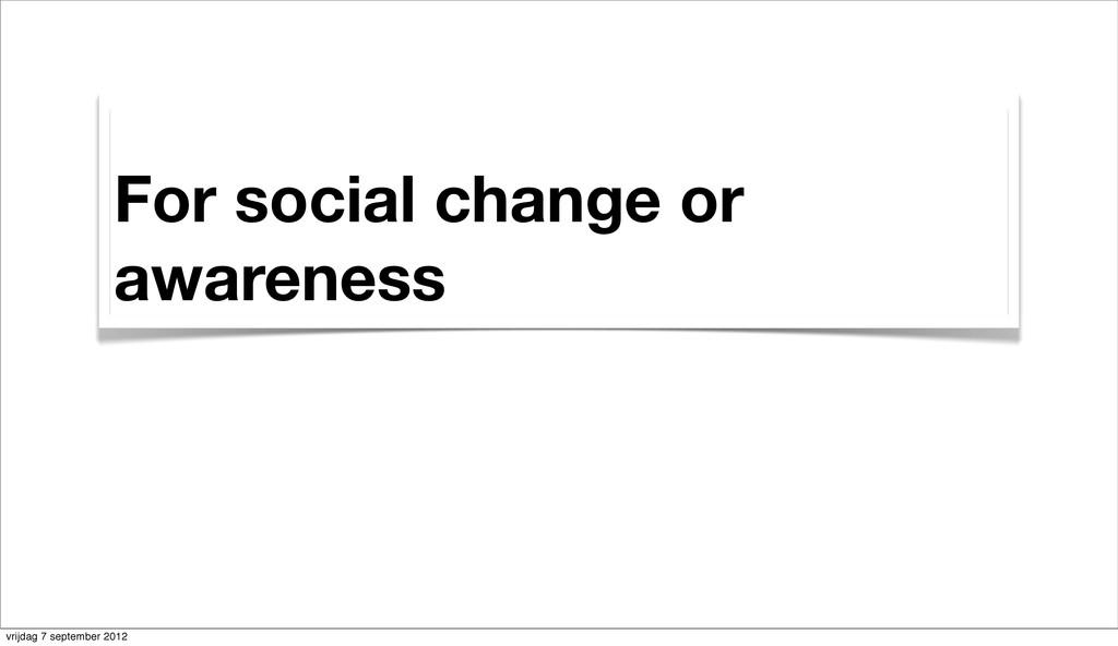 For social change or awareness vrijdag 7 septem...