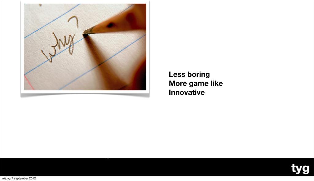 Less boring More game like Innovative ! vrijdag...