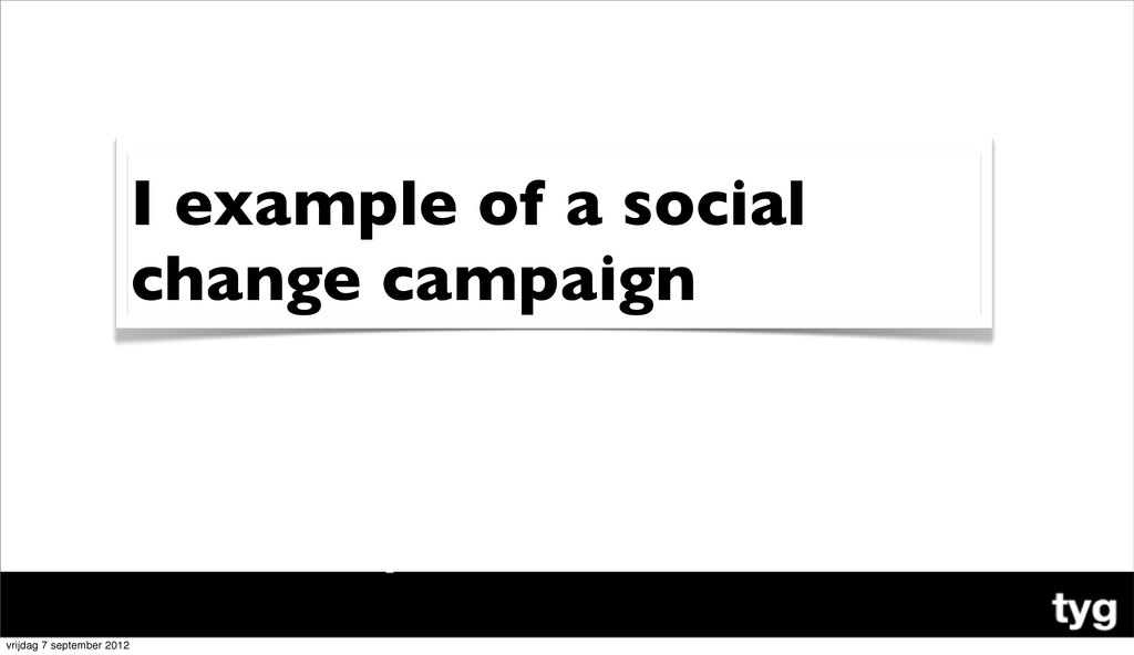 I example of a social change campaign vrijdag 7...