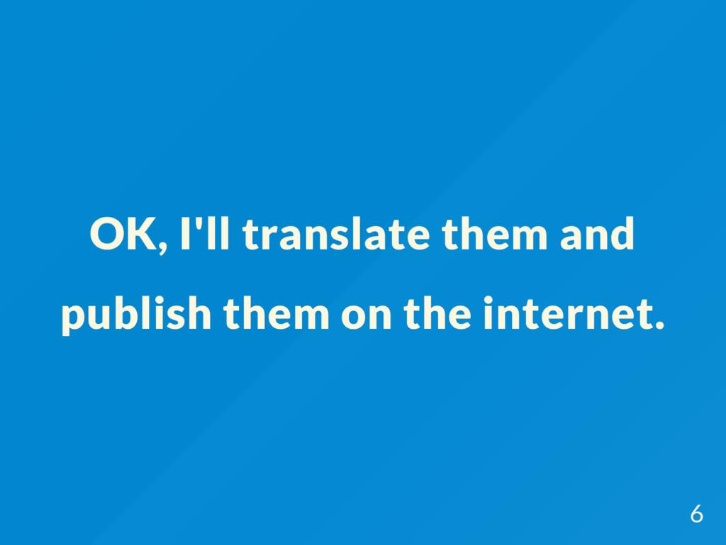 OK, I'll translate them and publish them on the...