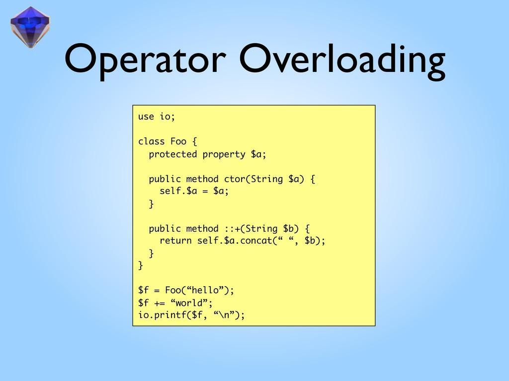 Operator Overloading use io; class Foo { protec...