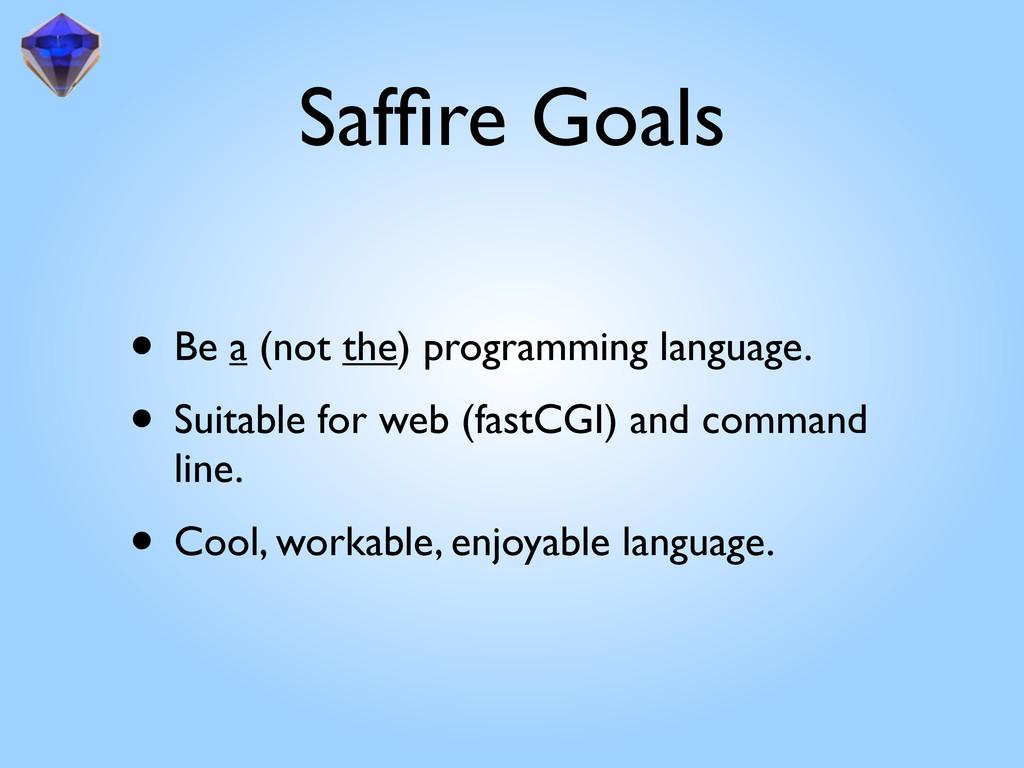 Saffire Goals • Be a (not the) programming langu...