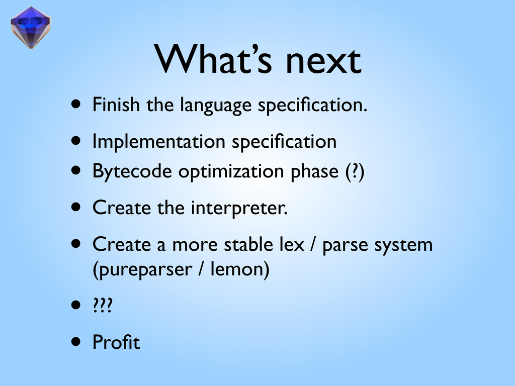 What's next • Finish the language specification....