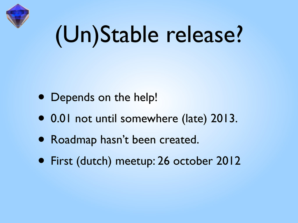 (Un)Stable release? • Depends on the help! • 0....