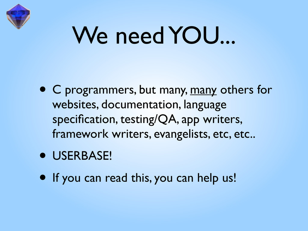We need YOU... • C programmers, but many, many ...