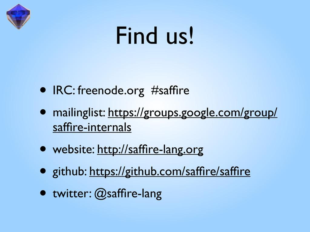 Find us! • IRC: freenode.org #saffire • mailingl...