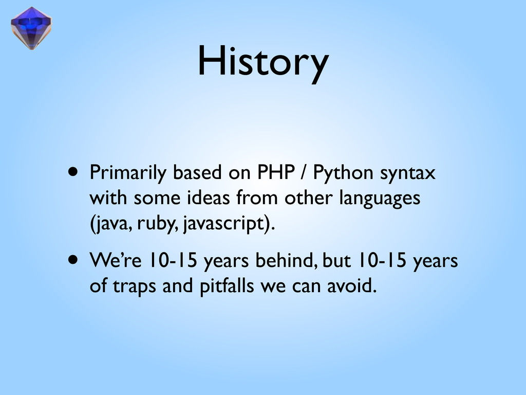 History • Primarily based on PHP / Python synta...