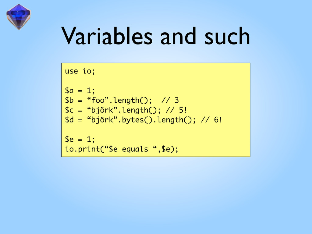 """Variables and such use io; $a = 1; $b = """"foo"""".l..."""