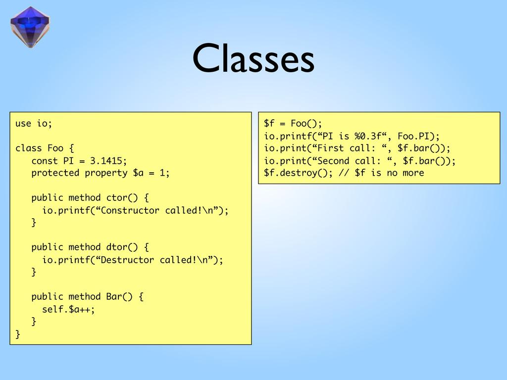 Classes use io; class Foo { const PI = 3.1415; ...
