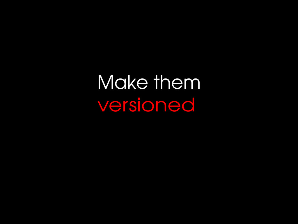 Make them versioned