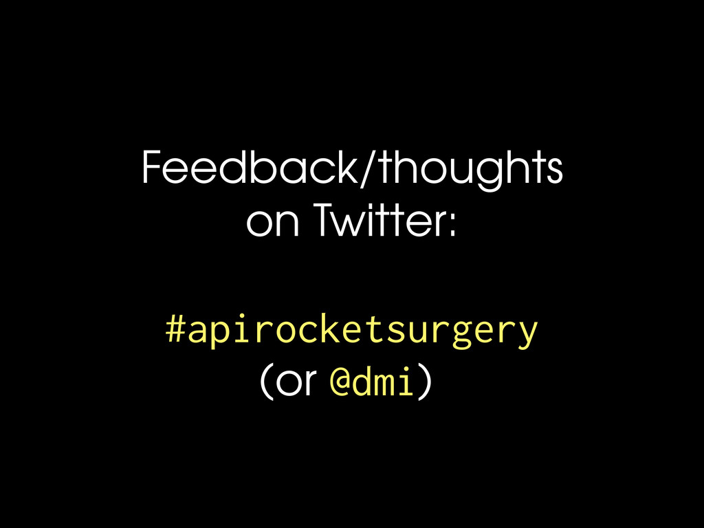 Feedback/thoughts on Twitter: #apirocketsurgery...