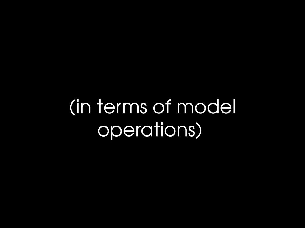 (in terms of model operations)