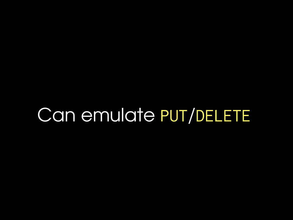 Can emulate PUT/DELETE