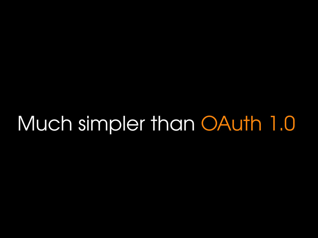 Much simpler than OAuth 1.0