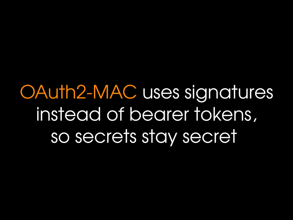 OAuth2-MAC uses signatures instead of bearer to...