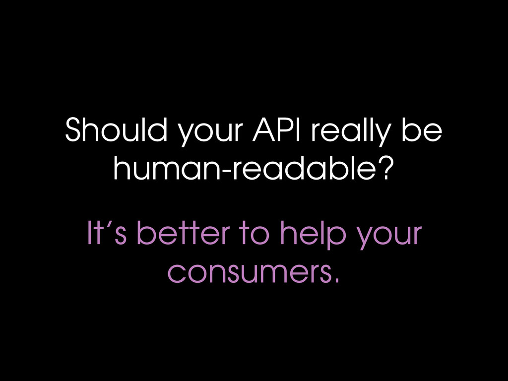 Should your API really be human-readable? It's ...