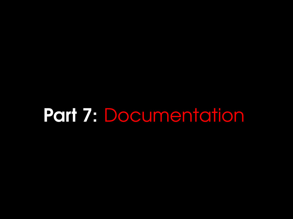 Part 7: Documentation