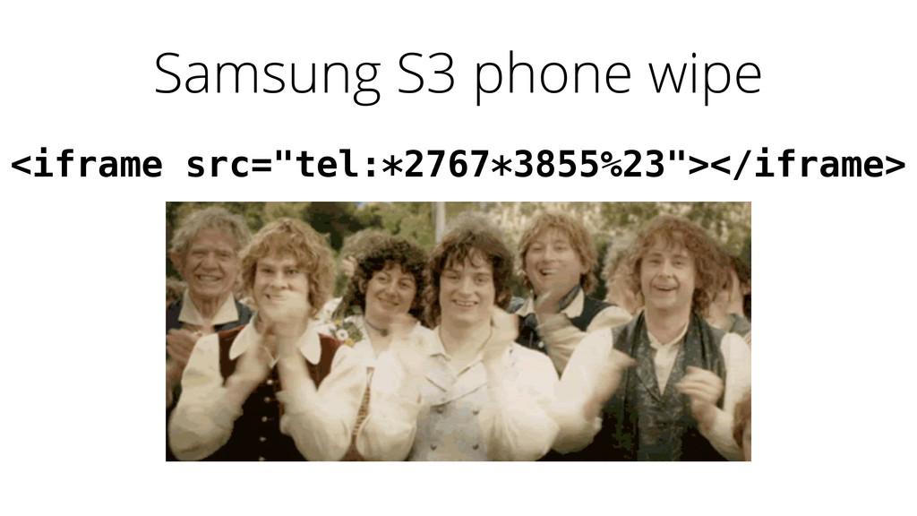 "Samsung S3 phone wipe <iframe src=""tel:*2767*38..."