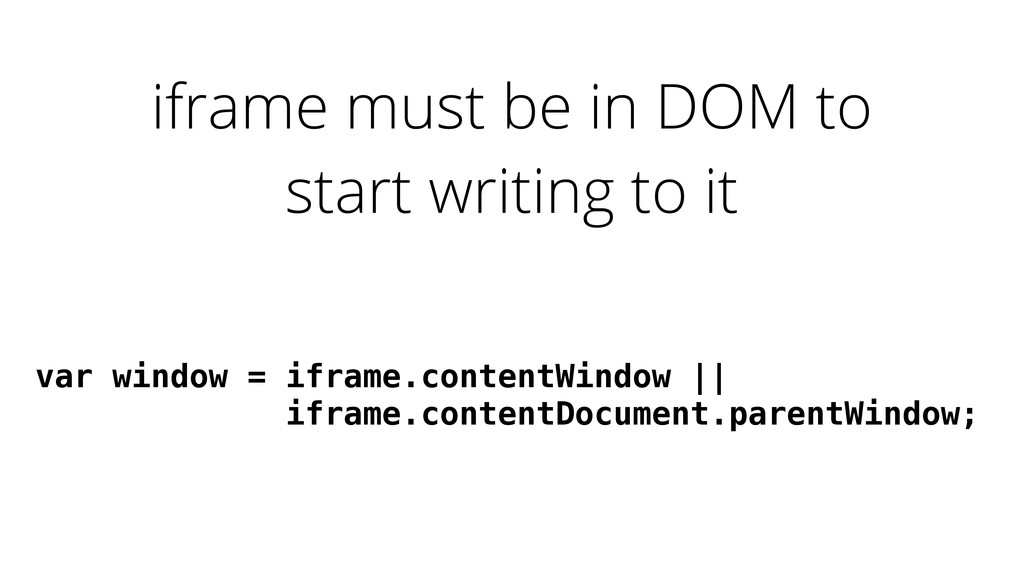 iframe must be in DOM to start writing to it va...