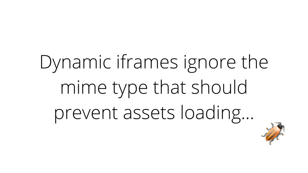 Dynamic iframes ignore the mime type that shoul...