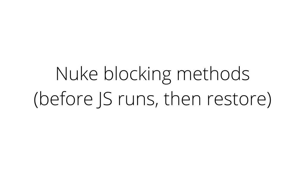 Nuke blocking methods (before JS runs, then res...