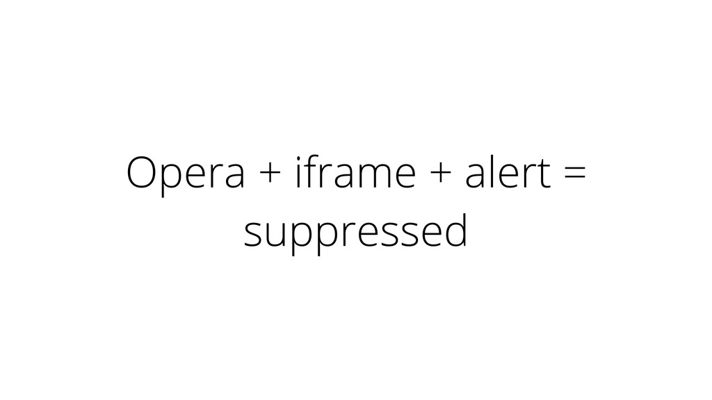 Opera + iframe + alert = suppressed