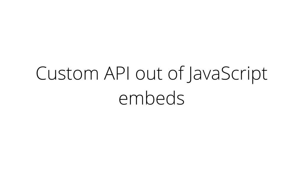 Custom API out of JavaScript embeds