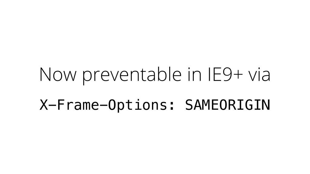 Now preventable in IE9+ via X-Frame-Options: SA...