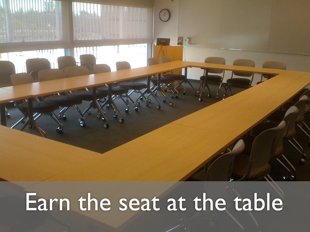 Earn the seat at the table