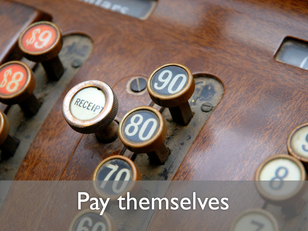 Pay themselves