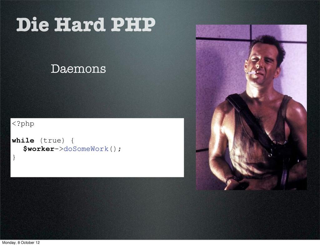 Die Hard PHP Daemons <?php while (true) { $work...