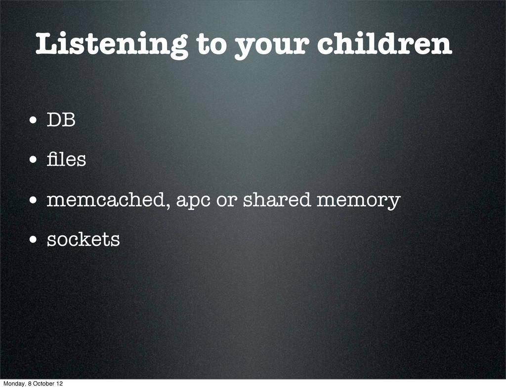 Listening to your children • DB • files • memcac...