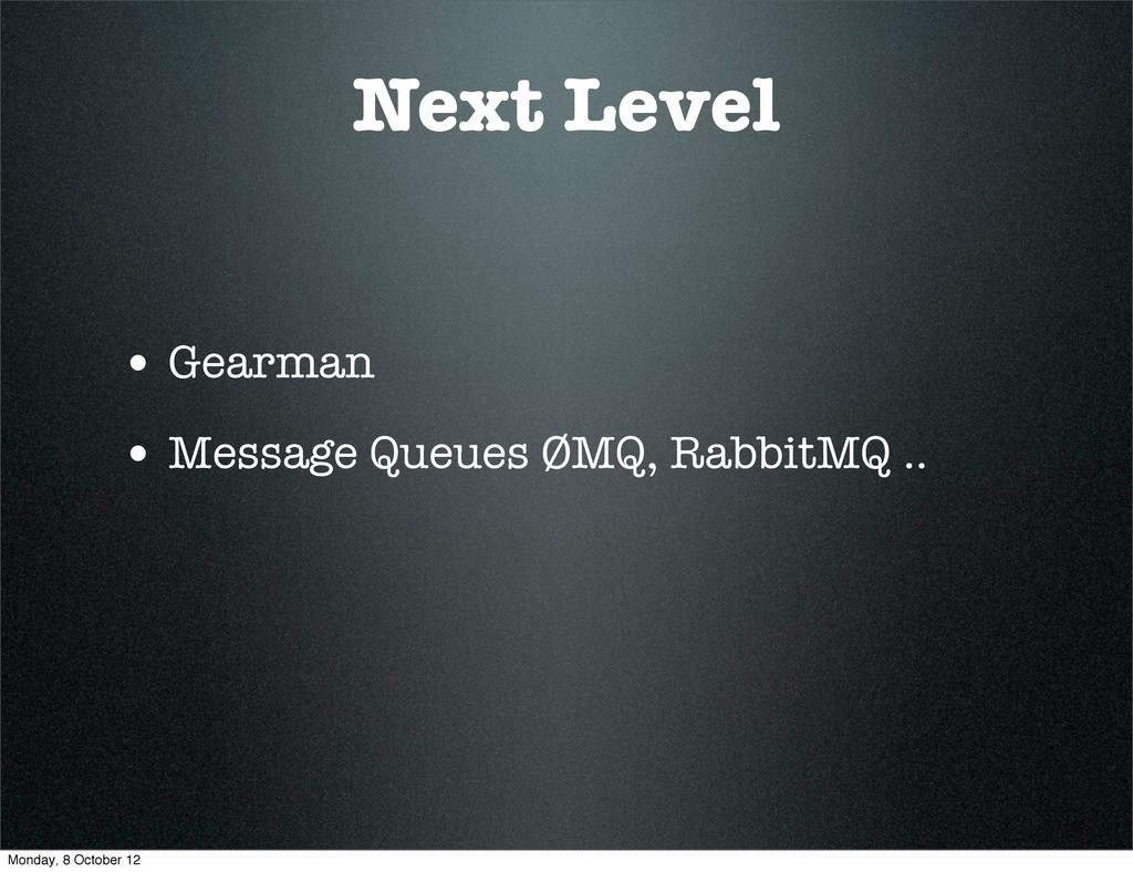 Next Level • Gearman • Message Queues ØMQ, Rabb...