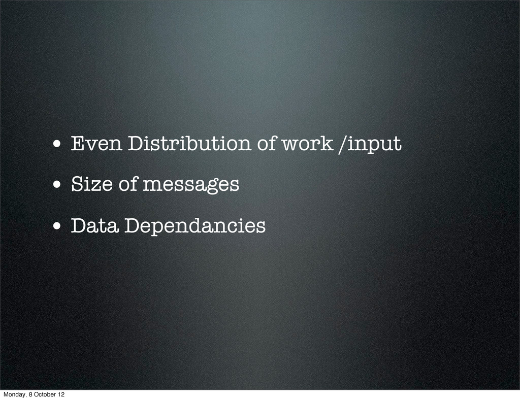 • Even Distribution of work /input • Size of me...