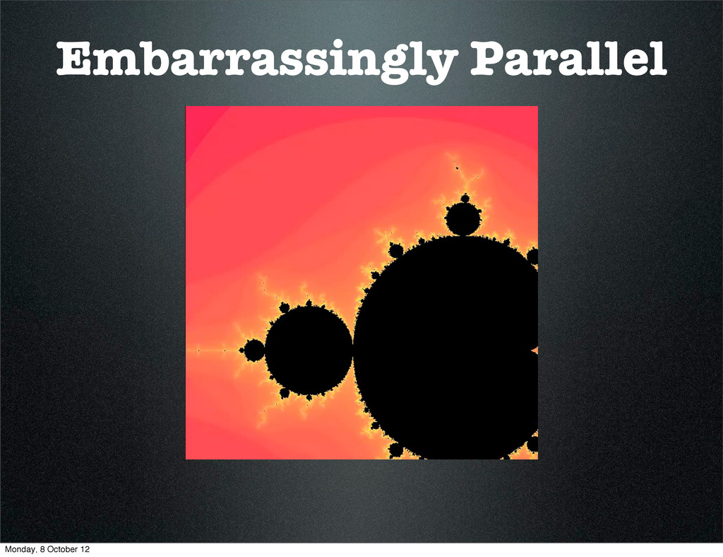 Embarrassingly Parallel Monday, 8 October 12