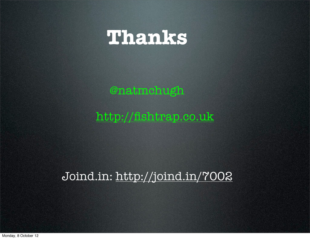 Thanks Joind.in: http://joind.in/7002 @natmchug...