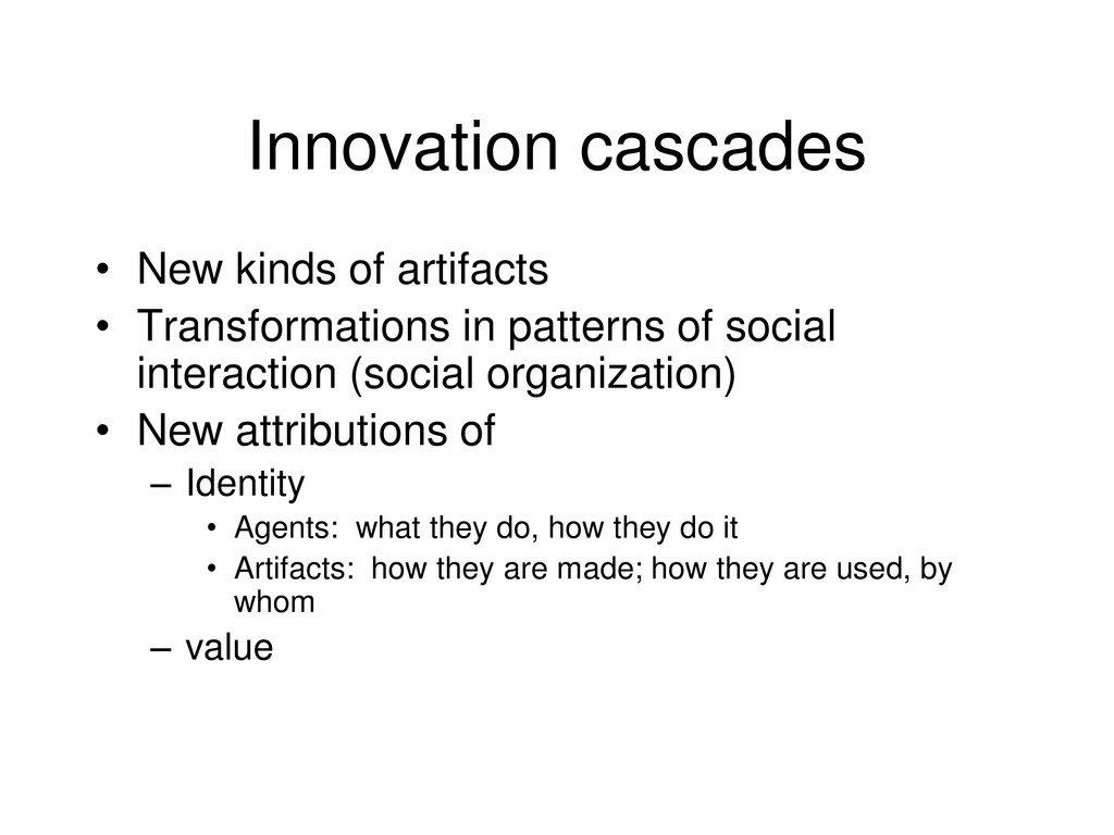 Innovation cascades • New kinds of artifacts • ...