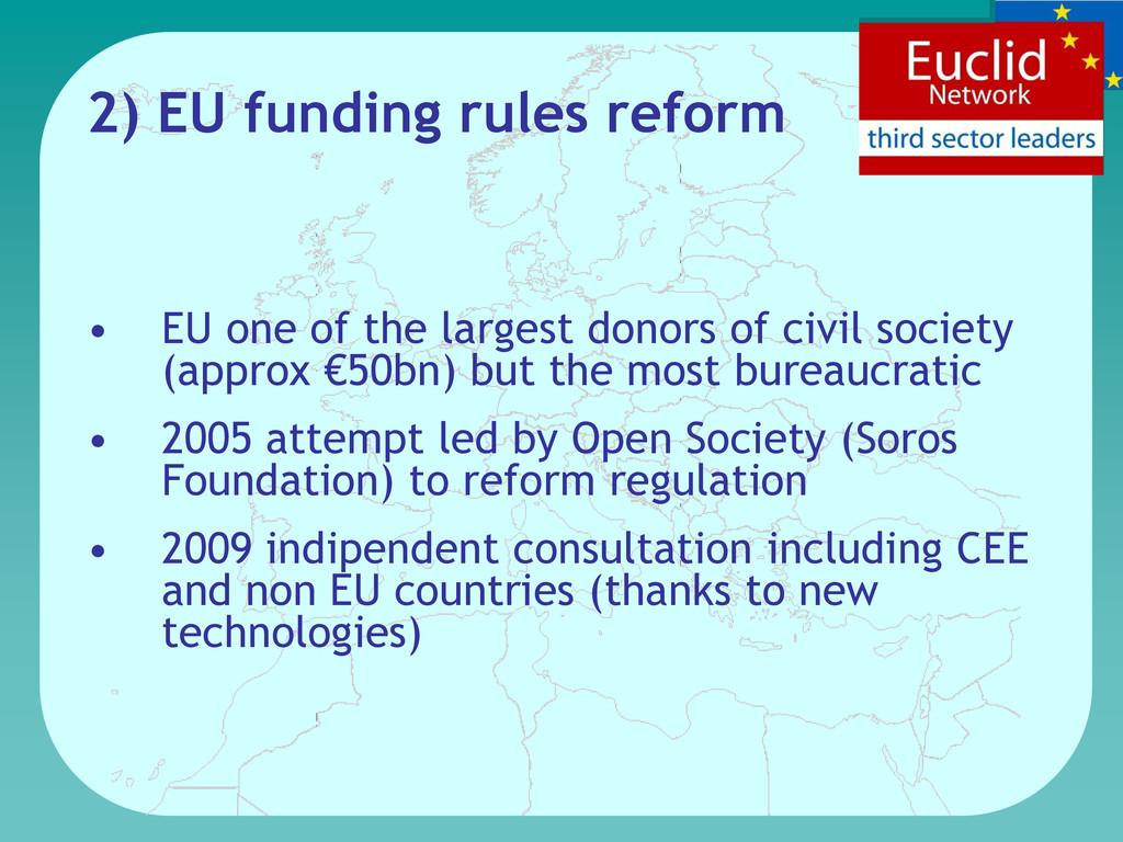 2) EU funding rules reform • EU one of the larg...
