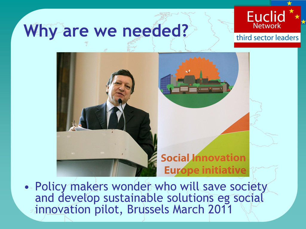 Why are we needed? • Policy makers wonder who w...
