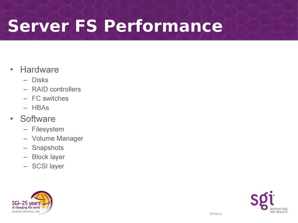 07/10/12 Server FS Performance • Hardware – Dis...