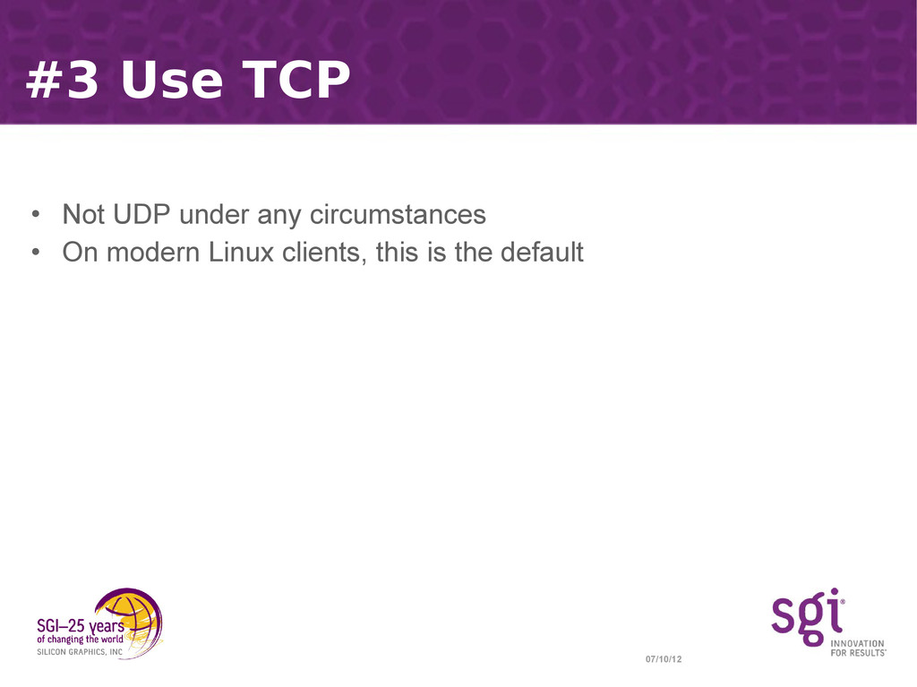 07/10/12 #3 Use TCP • Not UDP under any circums...