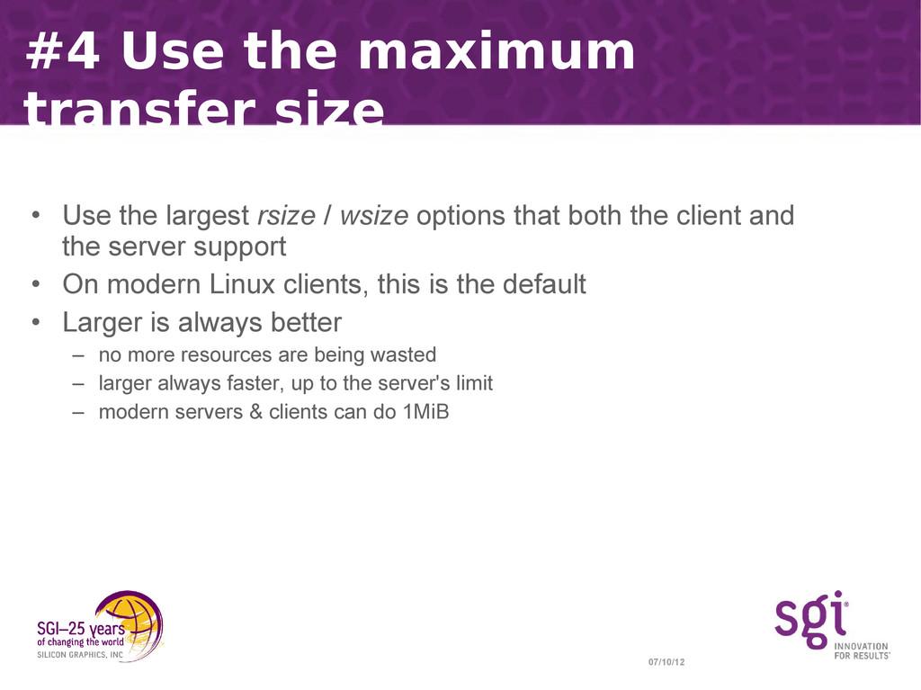 07/10/12 #4 Use the maximum transfer size • Use...
