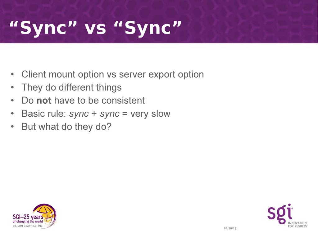"""07/10/12 """"Sync"""" vs """"Sync"""" • Client mount option..."""